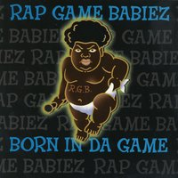 Born in Da Game — Rap Game Babiez
