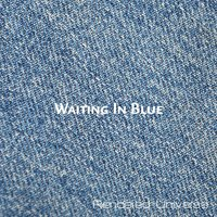 Waiting In Blue — Rendered Universe
