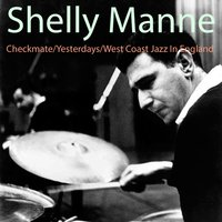 Checkmate / Yesterdays / West Coast Jazz in England — Shelly Manne, Фредерик Лоу