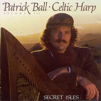 Celtic Harp, Vol. III: Secret Isles — Patrick Ball