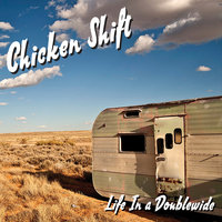 Life in a Doublewide — Chicken Shift