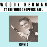 At the Woodchoppers Ball, Vol. 2 — Woody Herman