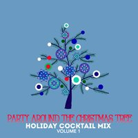 Holiday Cocktail Mix: Party Around the Christmas Tree, Vol. 1 — сборник