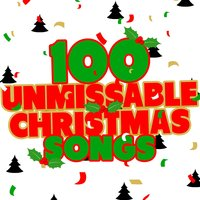 100 Unmissable Christmas Songs — Christmas Hits & Christmas Songs, Christmas Hits|Christmas Hits & Christmas Songs