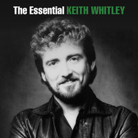 The Essential Keith Whitley — Keith Whitley