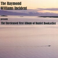The Unreleased First Album of Daniel Bookseller — The Raymond Williams Incident