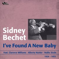 I've Found a New Baby — Clarence Williams, Alberta Hunter, Sidney Bechet, Noble Sissle