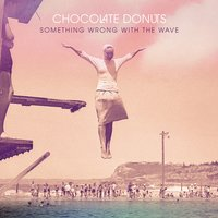 Something Wrong With the Wave — Chocolate donuts