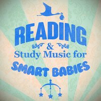 Reading and Study Music for Smart Babies — Smart Baby Music, Reading and Study Music, Reading and Study Music|Smart Baby Music