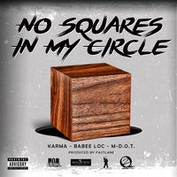 No Squares in My Circle — Karma, Babee Loc & M- D.O.T.
