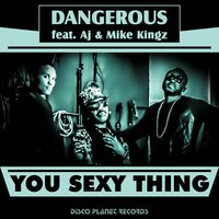 You Sexy Thing — AJ, Dangerous, Mike Kingz
