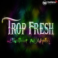 Trop fresh — Blackman, Mephis