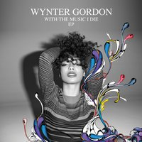 With The Music I Die EP — Wynter Gordon