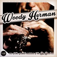 One of the Greatest Musicians of the Big Band Era — Woody Herman