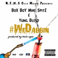 We Dabbin (feat. Yung Blesd) — Box Boy Mike Spitz