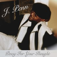 Penny for Your Thoughts — J Penn