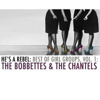 He's a Rebel: Best of Girl Groups, Vol. 1: The Bobbettes & The Chantels — The Chantels, The Bobbettes, The Bobbettes & The Chantels