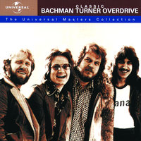 Classic Bachman Turner Overdrive - The Universal Masters Collection — Bachman Turner Overdrive