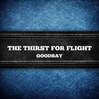 Goodbay — The Thirst For Flight
