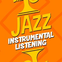 Jazz Instrumental Listening — Easy Listening Instrumentals