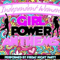 Independent Women: Girl Power Anthems — Friday Night Party