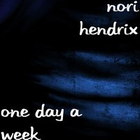 One Day a Week — Nori Hendrix