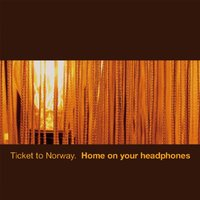 Home On Your Headphones — Ticket To Norway