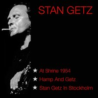 At The Shrine 1954 / Hamp And Getz / Stan Getz In Stockholm — Stan Getz