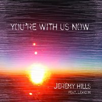 You're With Us Now — Jeremy Hills