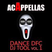 Acappellas: Dance Dfc DJ Tool, Vol. 1 — сборник
