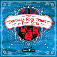 The Southern Rock Tribute to Toby Keith Performed by Rebel Pride — CMH Southern Rock, Rebel Pride