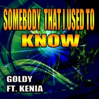 Somebody That I Used to Know — Goldy