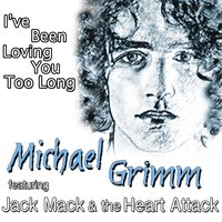 I've Been Loving You Too Long — Michael Grimm, Jack Mack & The Heart Attack