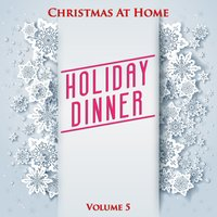 Christmas at Home: Holiday Dinner, Vol. 5 — сборник
