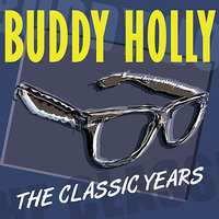 The Classic Years — Buddy Holly