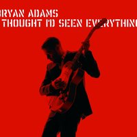 I Thought I'd Seen Everything — Bryan Adams