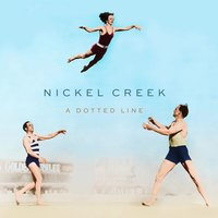 A Dotted Line — Nickel Creek