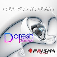 Love You to Death — Daresh Syzmoon
