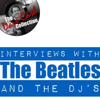 Interviews With The Beatles And The DJ's - — The Beatles