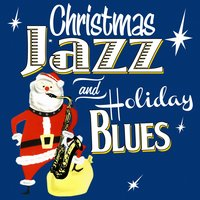 Christmas Jazz & Holiday Blues — сборник