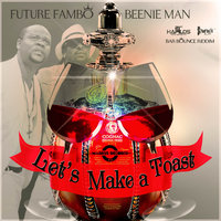 Let's Make a Toast - Single — Beenie Man, Future Fambo