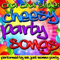 Cha Cha Slide: Cheesy Party Songs — We Just Wanna Party
