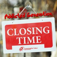Closing Time — Addicted Generation