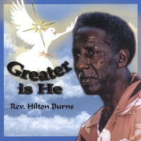 Greater Is He — Rev Hilton Burns