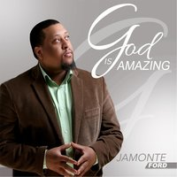 God Is Amazing — Jamonte Ford