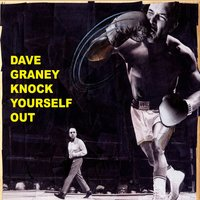 Knock Yourself Out — Dave Graney