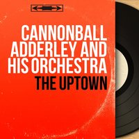The Uptown — Cannonball Adderley And His Orchestra