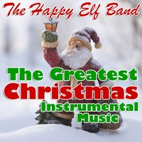 The Greatest Christmas Instrumental Music — The Happy Elf Band