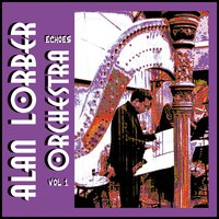Alan Lorber Orchestra - Echoes Vol 1 — ALAN LORBER ORCHESTRA