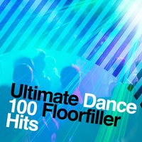 Ultimate Dance: 100 Floorfiller Hits — Pop Tracks, Dance Party Dj Club, Dance Chart, Dance Chart|Dance Party Dj Club|Pop Tracks